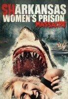 Sharkansas Women`s Prison Massacre / Шарканзас (2015)